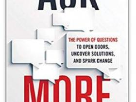 Ask More The Power of Questions to Open Doors Uncover Solutions and Spark Change epub