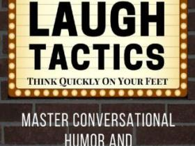 Laugh Tactics Master Conversational Humor and Be Funny on Command Think Quickly on Your Feet pdf